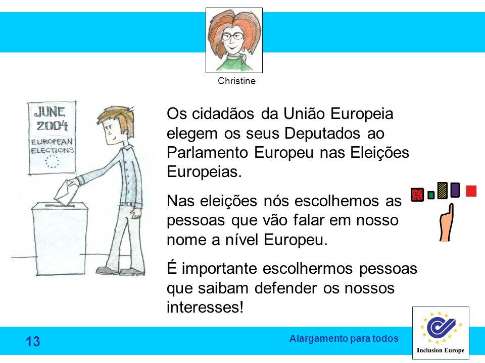 Alargamento para todos Christine Os cidadãos da União Europeia elegem os seus Deputados ao Parlamento Europeu nas Eleições Europeias. Nas eleições nós