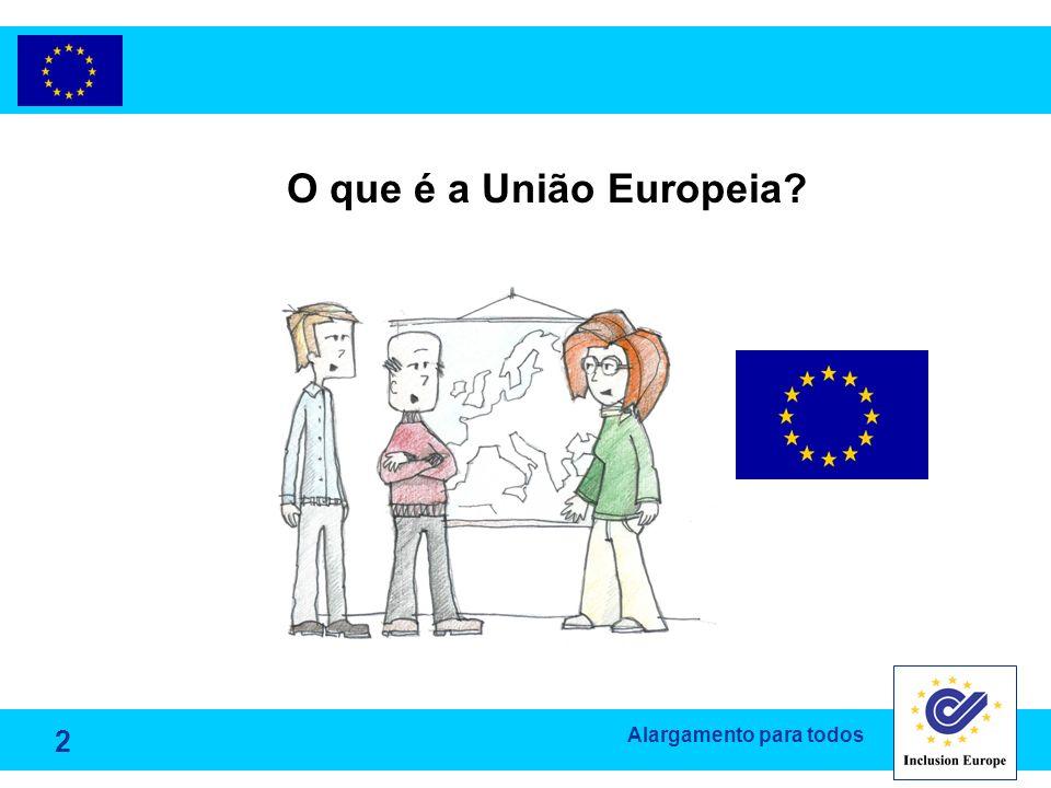 Alargamento para todos O que é a União Europeia? 2