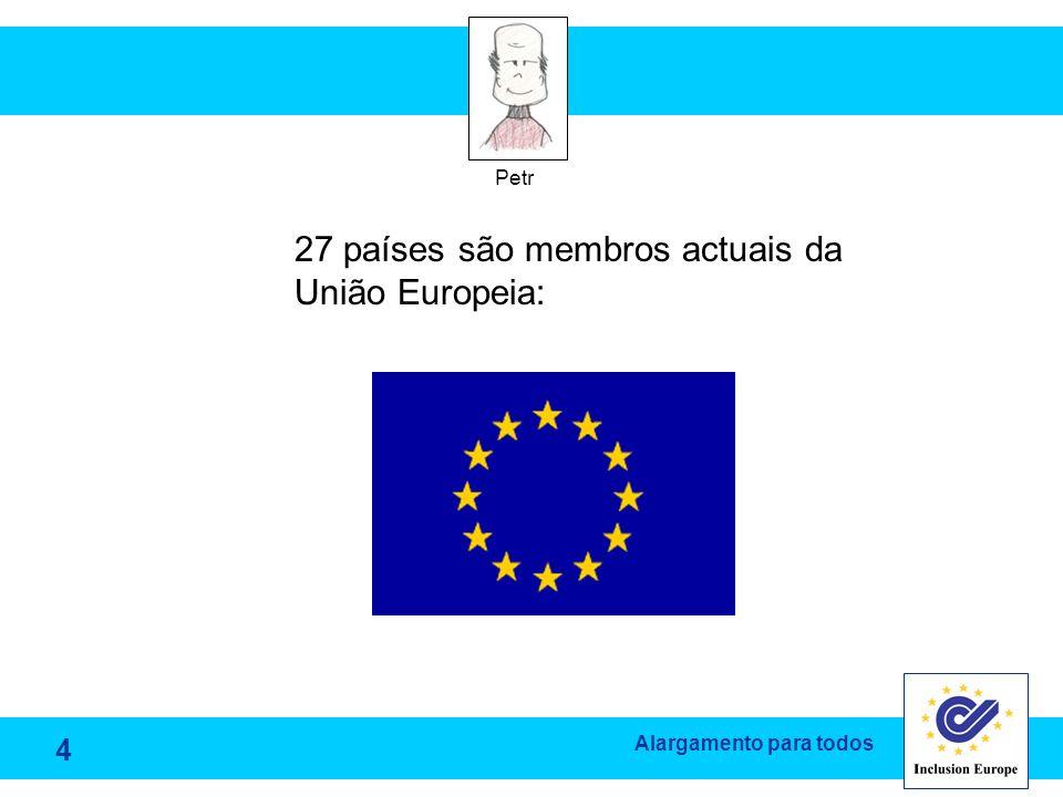 Alargamento para todos Petr 27 países são membros actuais da União Europeia: 4