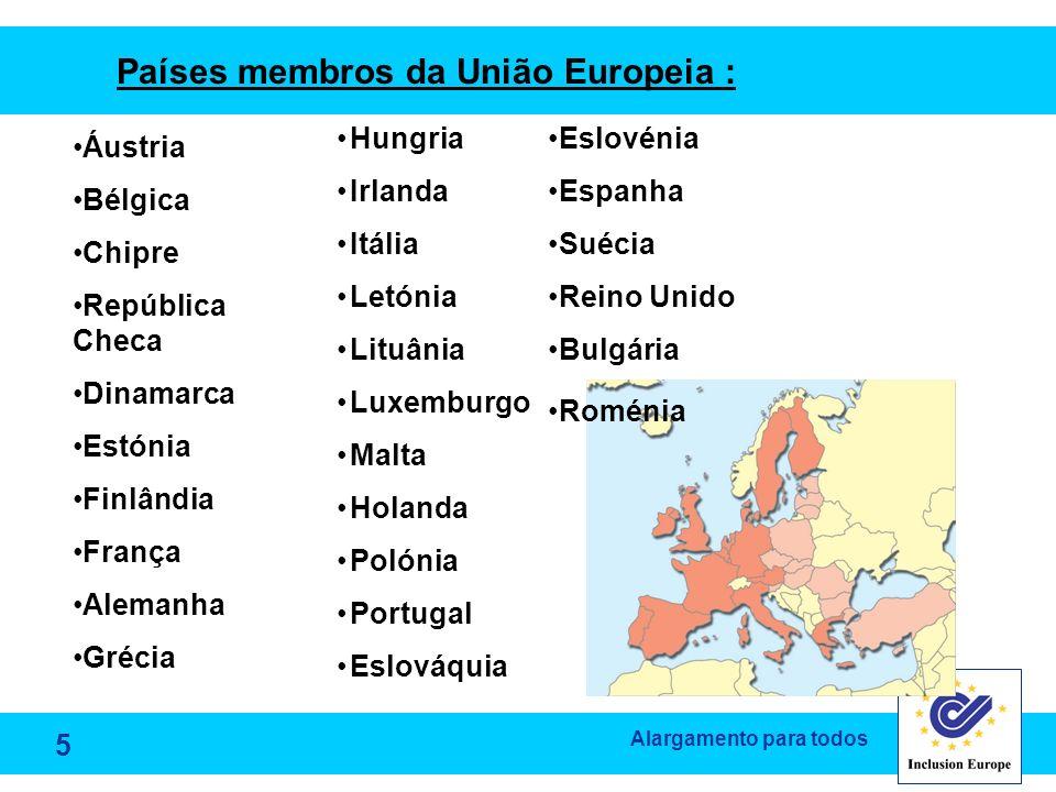 Alargamento para todos Áustria Bélgica Chipre República Checa Dinamarca Estónia Finlândia França Alemanha Grécia Hungria Irlanda Itália Letónia Lituân