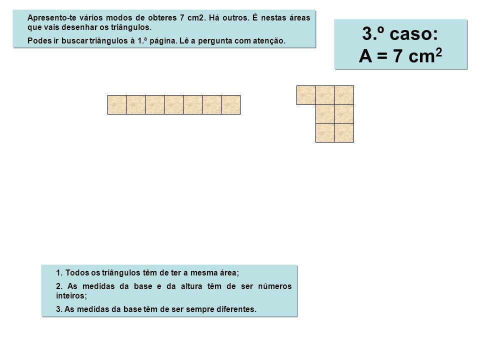 1. Todos os triângulos têm de ter a mesma área; 2. As medidas da base e da altura têm de ser números inteiros; 3. As medidas da base têm de ser sempre