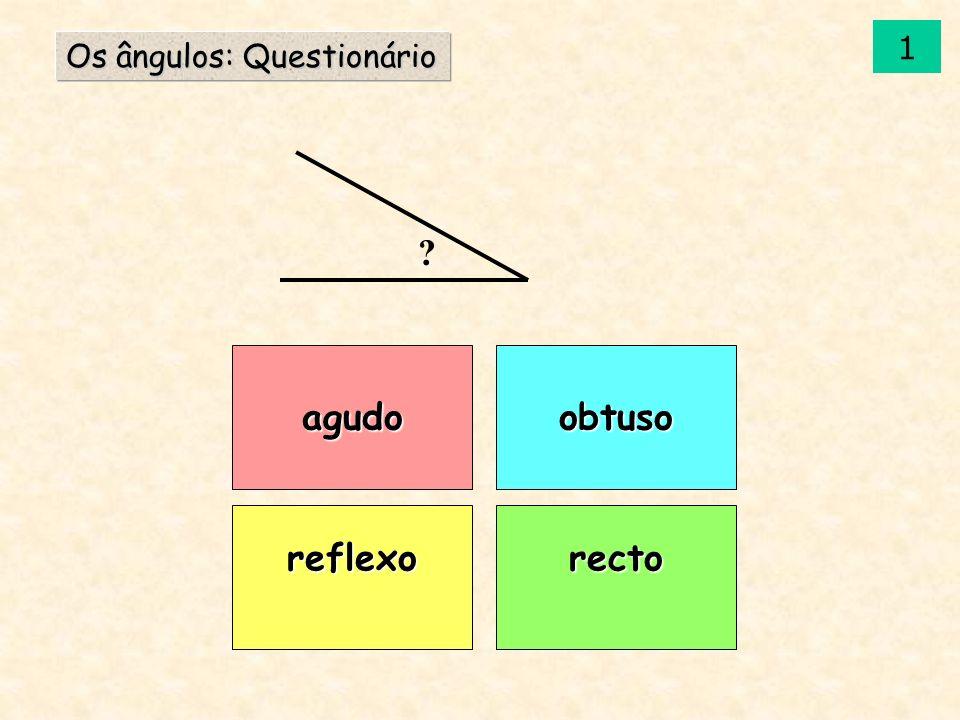 agudo reflexorecto obtuso Os ângulos: Questionário ? 1