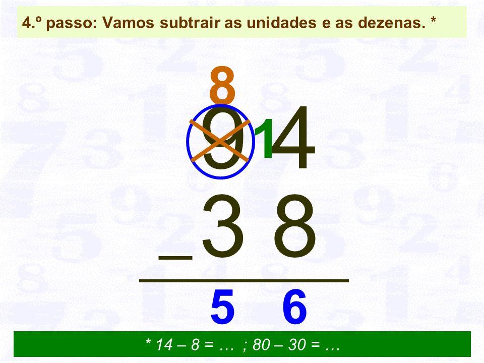 8 4.º passo: Vamos subtrair as unidades e as dezenas. * 9 4 3 8 * 14 – 8 = … ; 80 – 30 = … 1 65