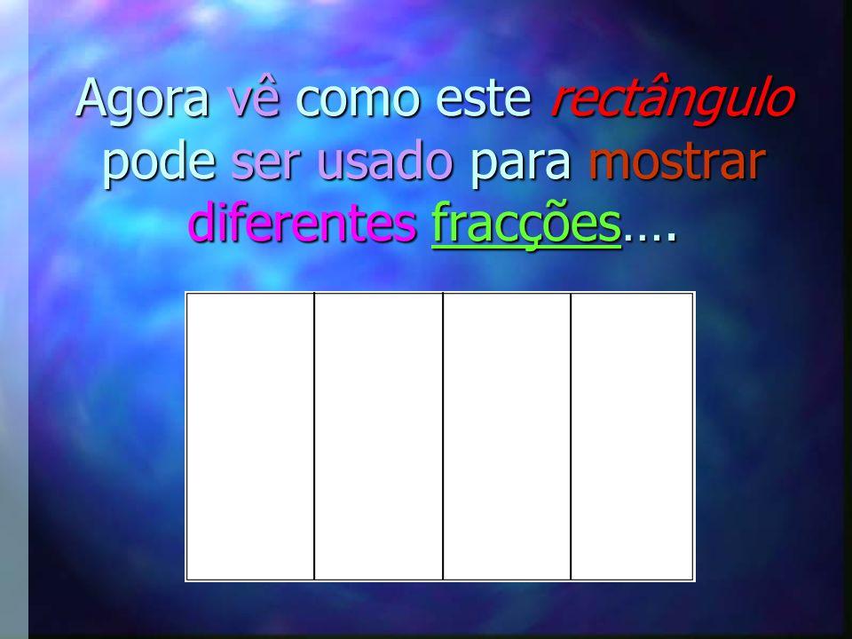 Podes representar diferentes fracções com a mesma figura … Por exemplo, observa a figura seguinte: