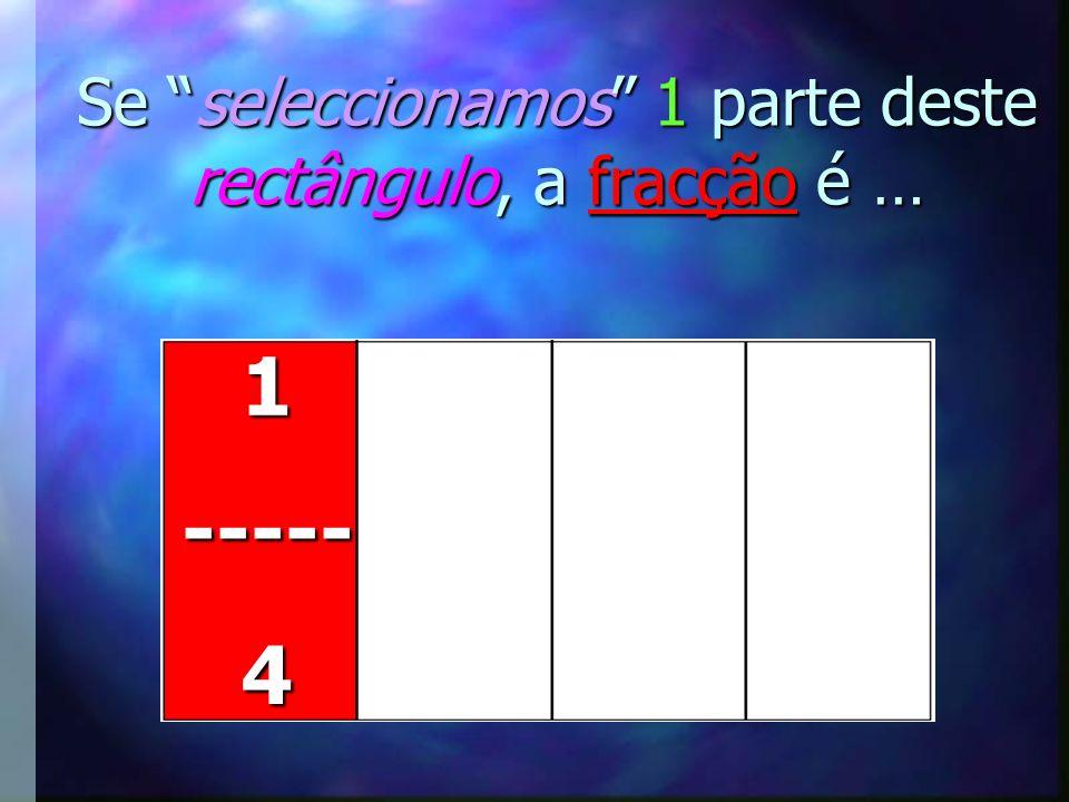 Se seleccionamos 1 parte deste rectângulo, qual é a fracção?