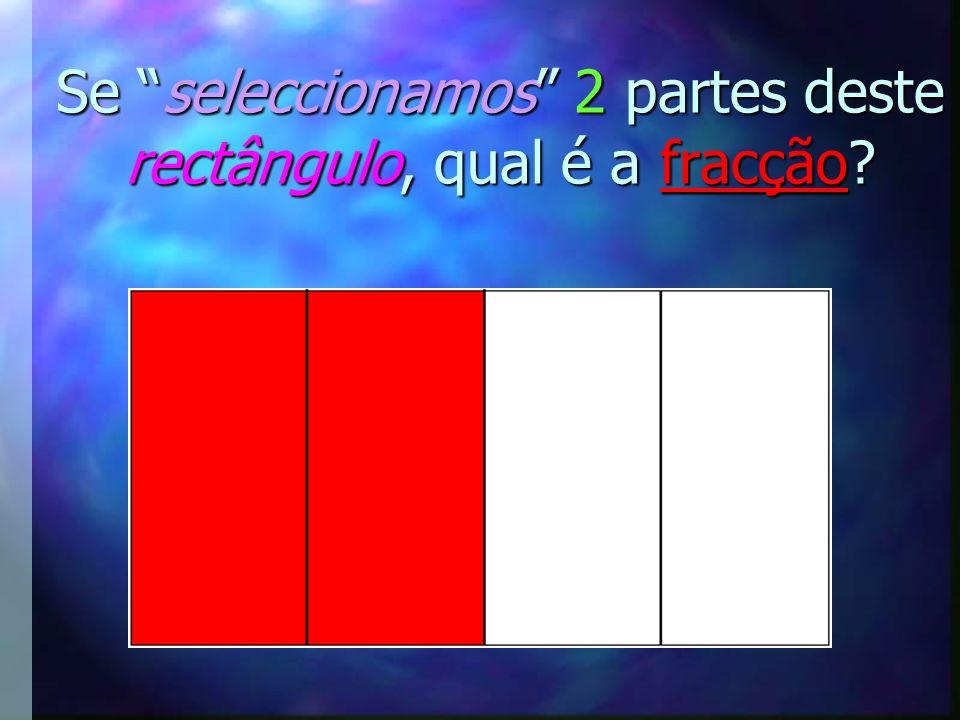 1-----4 Se seleccionamos 1 parte deste rectângulo, a fracção é …