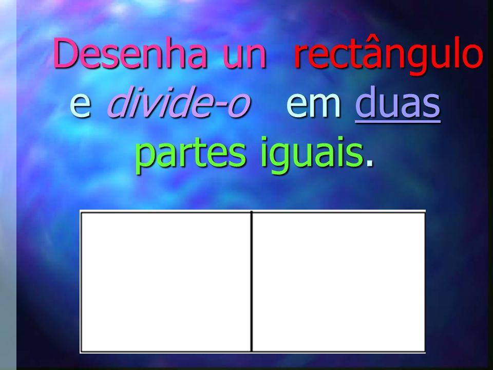 Desenha un rectângulo e divide-o em duas partes iguais.