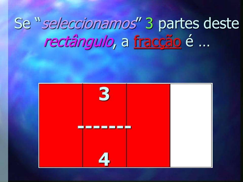 Se seleccionamos 3 partes deste rectângulo, qual é a fracção?