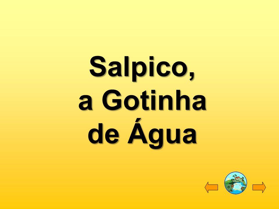Salpico Era uma vez uma gotinha de água pequenina e transparente.