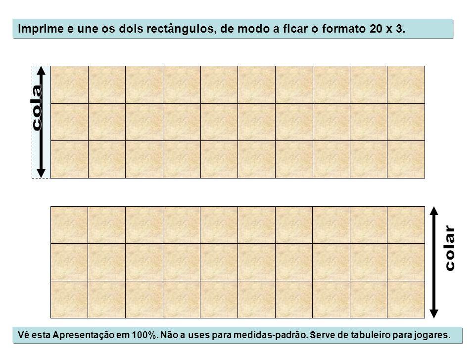 Imprime e une os dois rectângulos, de modo a ficar o formato 20 x 3. Vê esta Apresentação em 100%. Não a uses para medidas-padrão. Serve de tabuleiro