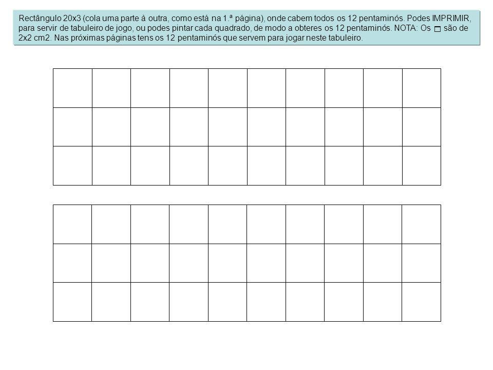 Rectângulo 20x3 (cola uma parte à outra, como está na 1.ª página), onde cabem todos os 12 pentaminós. Podes IMPRIMIR, para servir de tabuleiro de jogo