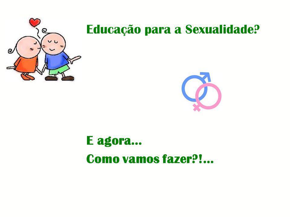 Educação para a Sexualidade? E agora… Como vamos fazer?!...