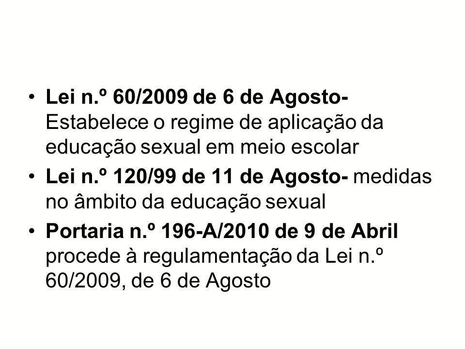 Lei n.º 60/2009 de 6 de Agosto- Estabelece o regime de aplicação da educação sexual em meio escolar Lei n.º 120/99 de 11 de Agosto- medidas no âmbito