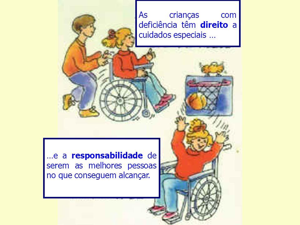 As crianças com deficiência têm direito a cuidados especiais … …e a responsabilidade de serem as melhores pessoas no que conseguem alcançar.