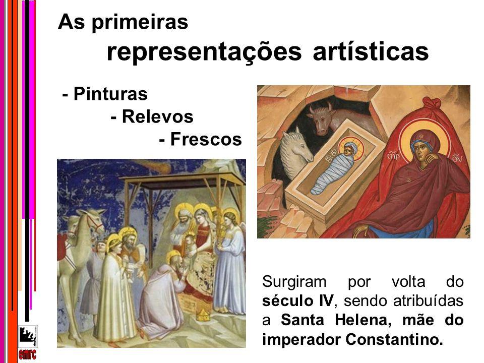 - Pinturas - Relevos - Frescos As primeiras representações artísticas Surgiram por volta do século IV, sendo atribuídas a Santa Helena, mãe do imperad