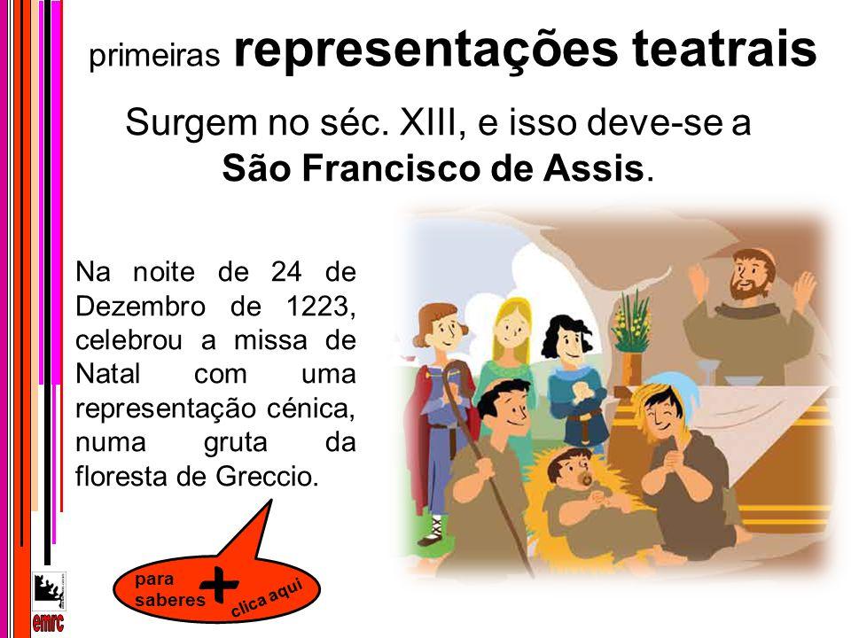 Surgem no séc. XIII, e isso deve-se a São Francisco de Assis. primeiras representações teatrais para saberes + clica aqui Na noite de 24 de Dezembro d