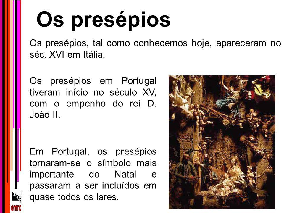 Os presépios, tal como conhecemos hoje, apareceram no séc. XVI em Itália. Os presépios em Portugal tiveram início no século XV, com o empenho do rei D