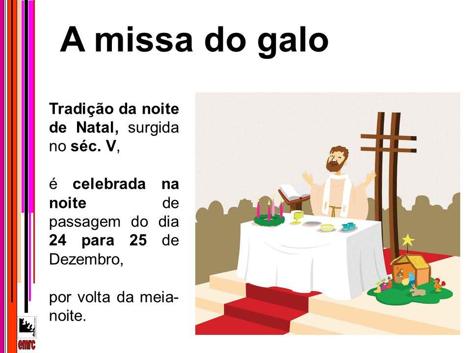 Tradição da noite de Natal, surgida no séc. V, é celebrada na noite de passagem do dia 24 para 25 de Dezembro, por volta da meia- noite. A missa do ga