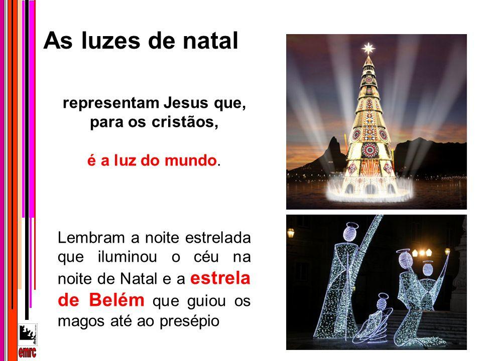 representam Jesus que, para os cristãos, é a luz do mundo. Lembram a noite estrelada que iluminou o céu na noite de Natal e a estrela de Belém que gui