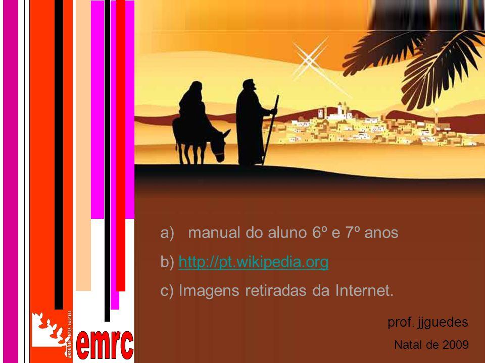 a) manual do aluno 6º e 7º anos b)http://pt.wikipedia.orghttp://pt.wikipedia.org c)Imagens retiradas da Internet. prof. jjguedes Natal de 2009