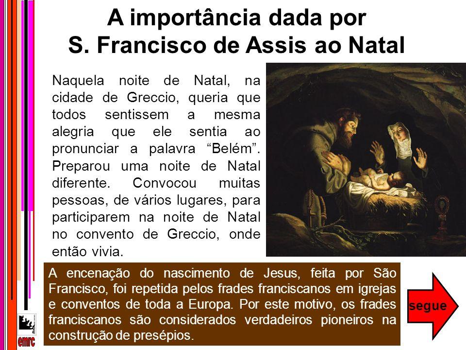 A encenação do nascimento de Jesus, feita por São Francisco, foi repetida pelos frades franciscanos em igrejas e conventos de toda a Europa. Por este