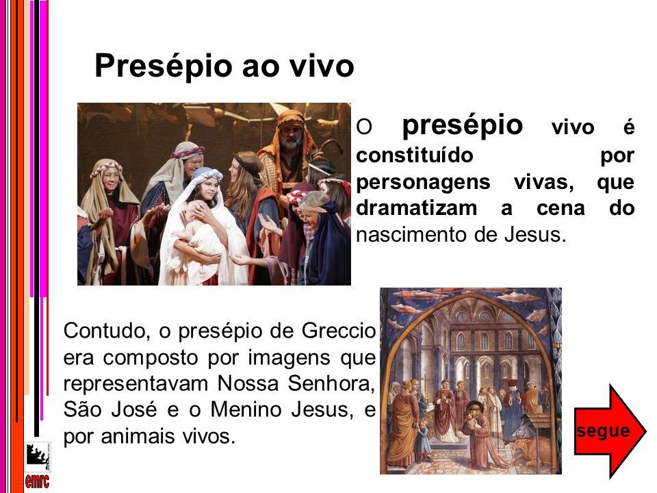 O presépio vivo é constituído por personagens vivas, que dramatizam a cena do nascimento de Jesus. Contudo, o presépio de Greccio era composto por ima