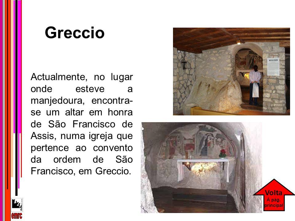 Actualmente, no lugar onde esteve a manjedoura, encontra- se um altar em honra de São Francisco de Assis, numa igreja que pertence ao convento da orde