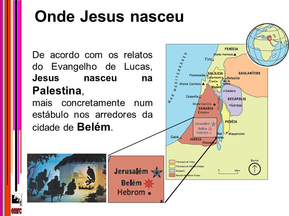 De acordo com os relatos do Evangelho de Lucas, Jesus nasceu na Palestina, mais concretamente num estábulo nos arredores da cidade de Belém. Onde Jesu