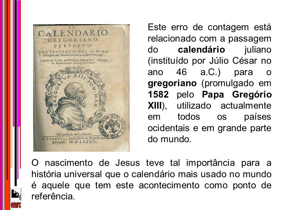 Este erro de contagem está relacionado com a passagem do calendário juliano (instituído por Júlio César no ano 46 a.C.) para o gregoriano (promulgado
