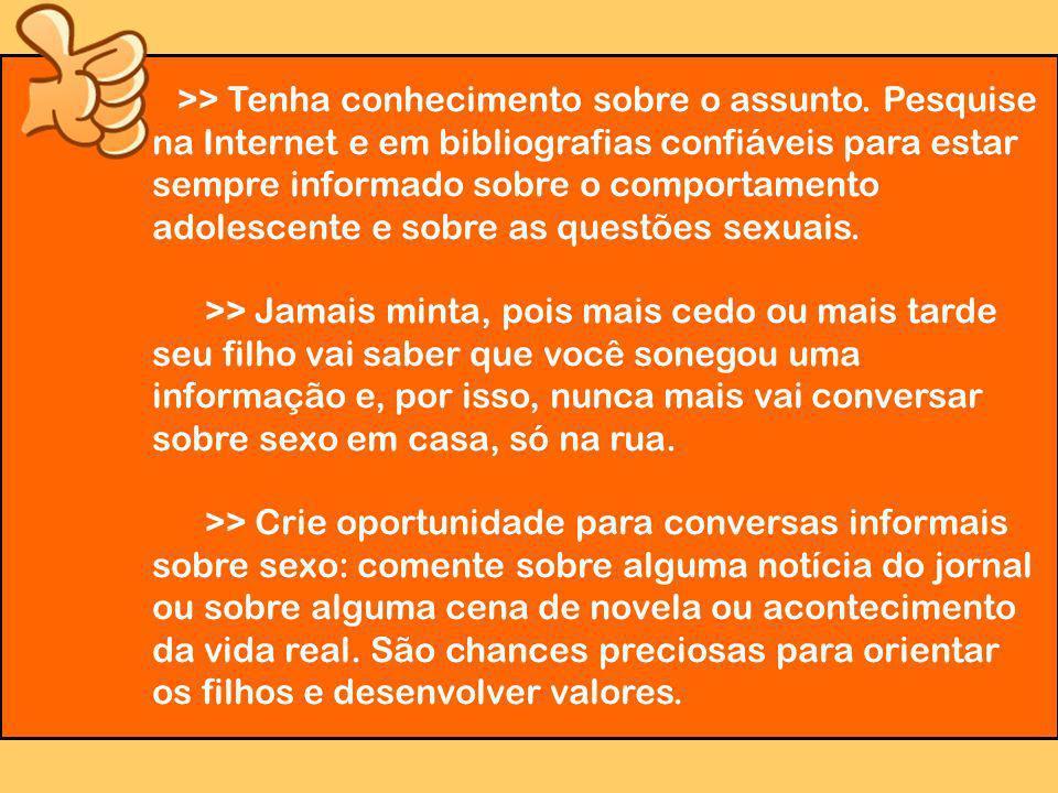 >> Tenha conhecimento sobre o assunto. Pesquise na Internet e em bibliografias confiáveis para estar sempre informado sobre o comportamento adolescent