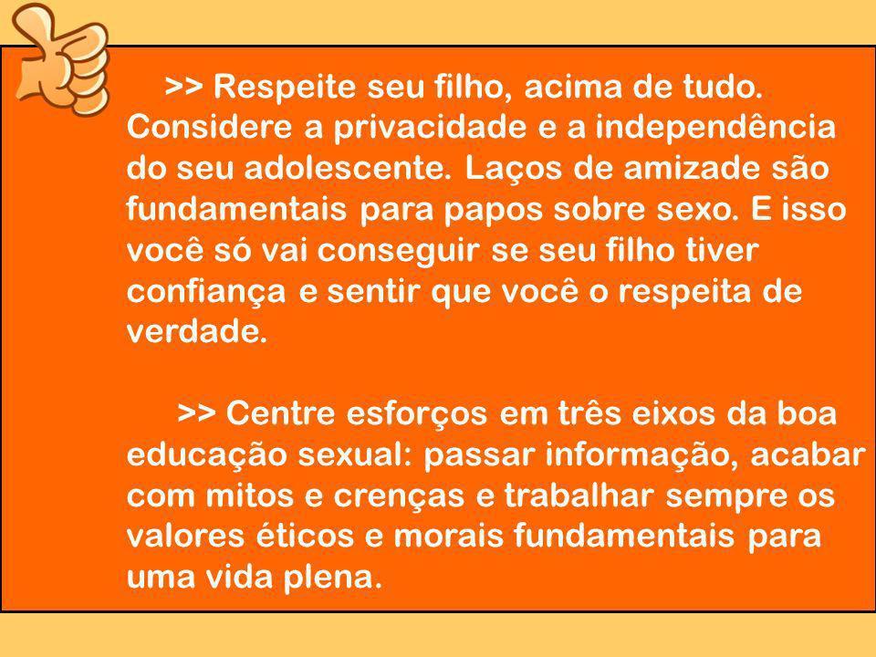 >> Respeite seu filho, acima de tudo.Considere a privacidade e a independência do seu adolescente.