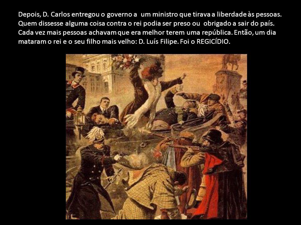 Depois, D. Carlos entregou o governo a um ministro que tirava a liberdade às pessoas. Quem dissesse alguma coisa contra o rei podia ser preso ou obrig