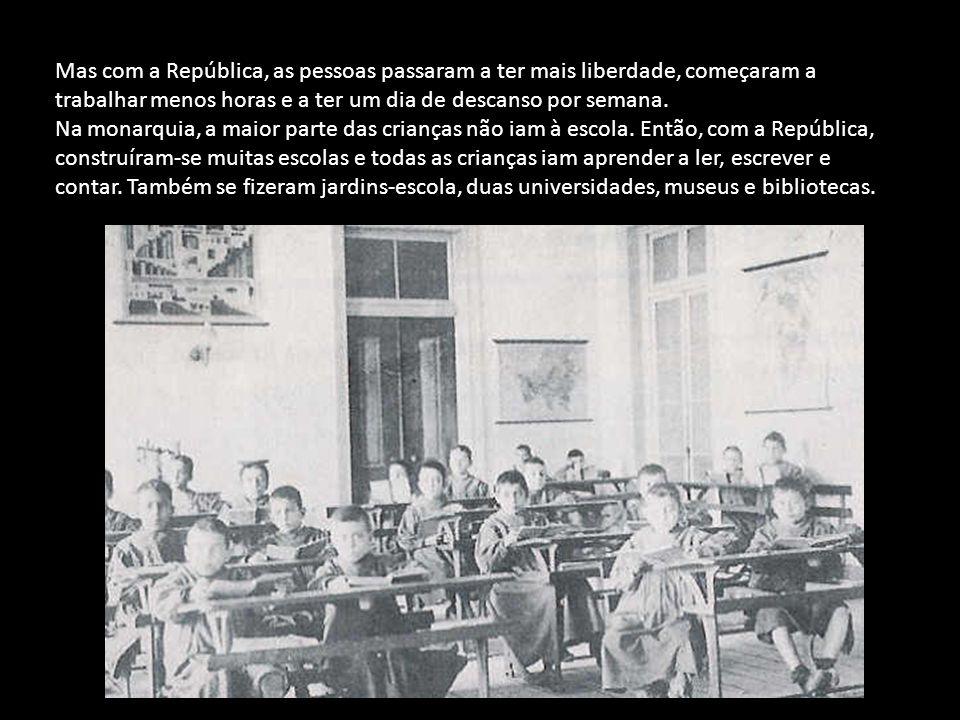 Mas com a República, as pessoas passaram a ter mais liberdade, começaram a trabalhar menos horas e a ter um dia de descanso por semana. Na monarquia,
