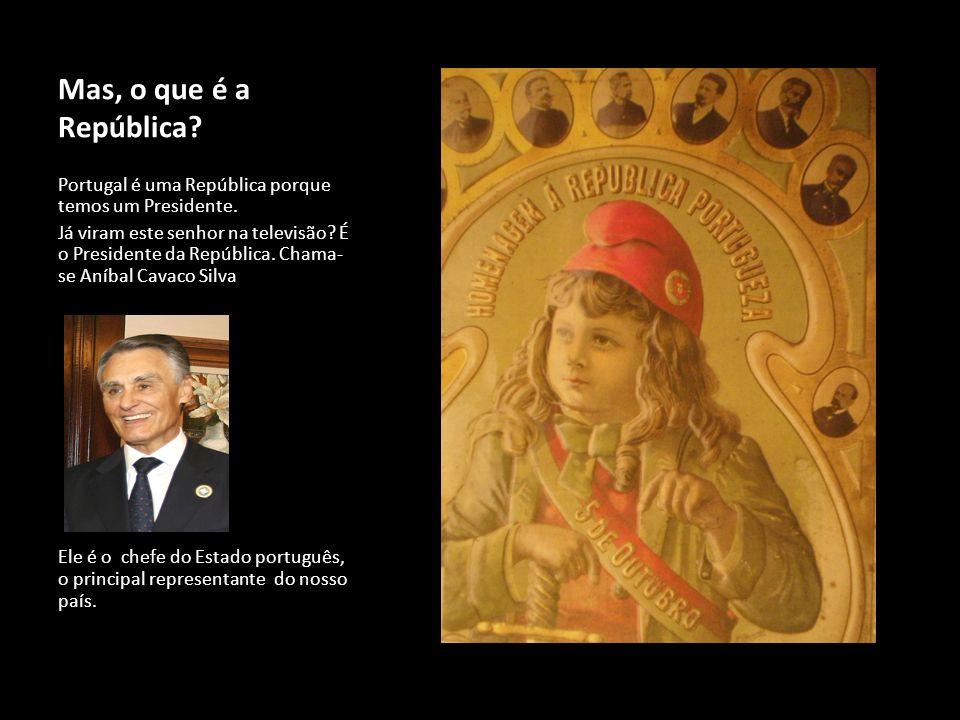 Mas, o que é a República? Portugal é uma República porque temos um Presidente. Já viram este senhor na televisão? É o Presidente da República. Chama-