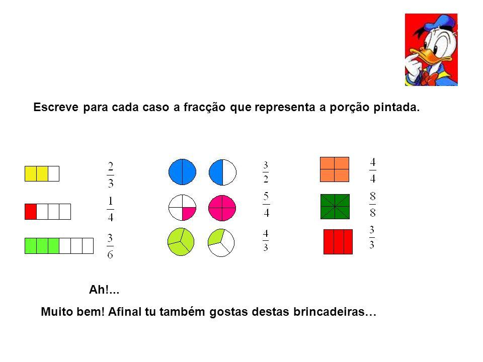 Então, agora, responde-me tu, a ver se sabes: De todas aquelas fracções, quais as que representam números menores que 1.