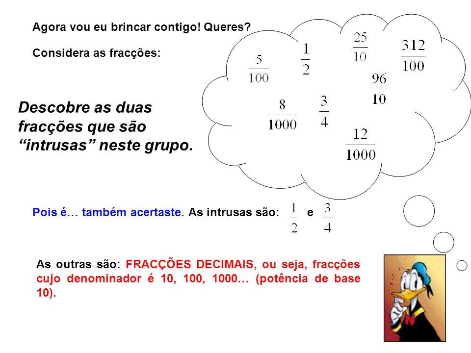 Mais um desafio para ti: Escreve sob a forma de numeral decimal, o número representado por cada uma das fracções decimais.