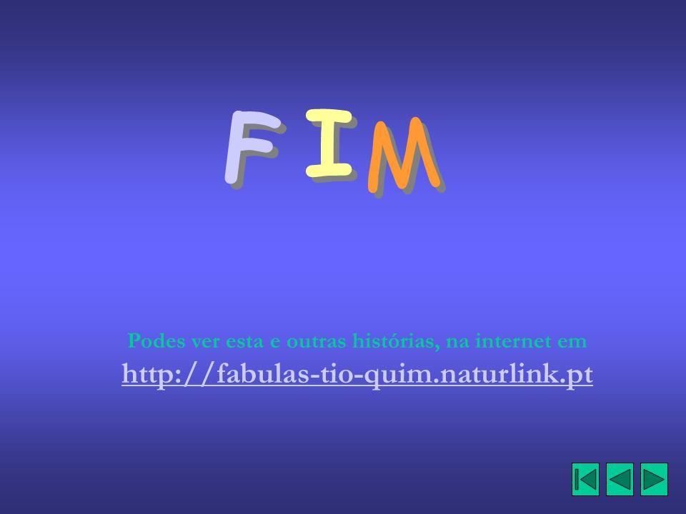 F F I I M M Podes ver esta e outras histórias, na internet em http://fabulas-tio-quim.naturlink.pt
