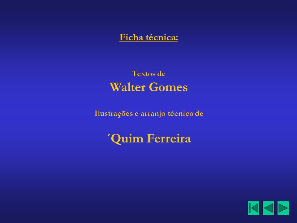 Ficha técnica: Textos de Walter Gomes Ilustrações e arranjo técnico de ´Quim Ferreira