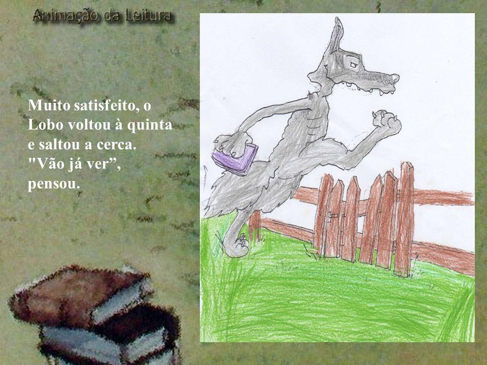 Muito satisfeito, o Lobo voltou à quinta e saltou a cerca.