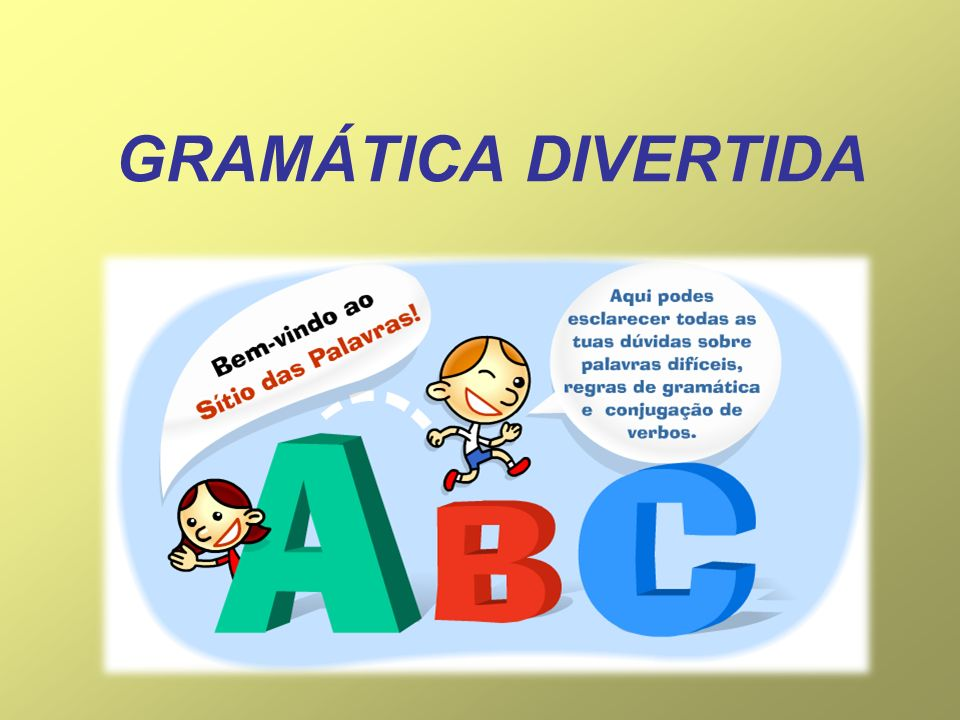 GRAMÁTICA DIVERTIDA Verbos Descobre a que verbo pertence a forma verbal fossem.