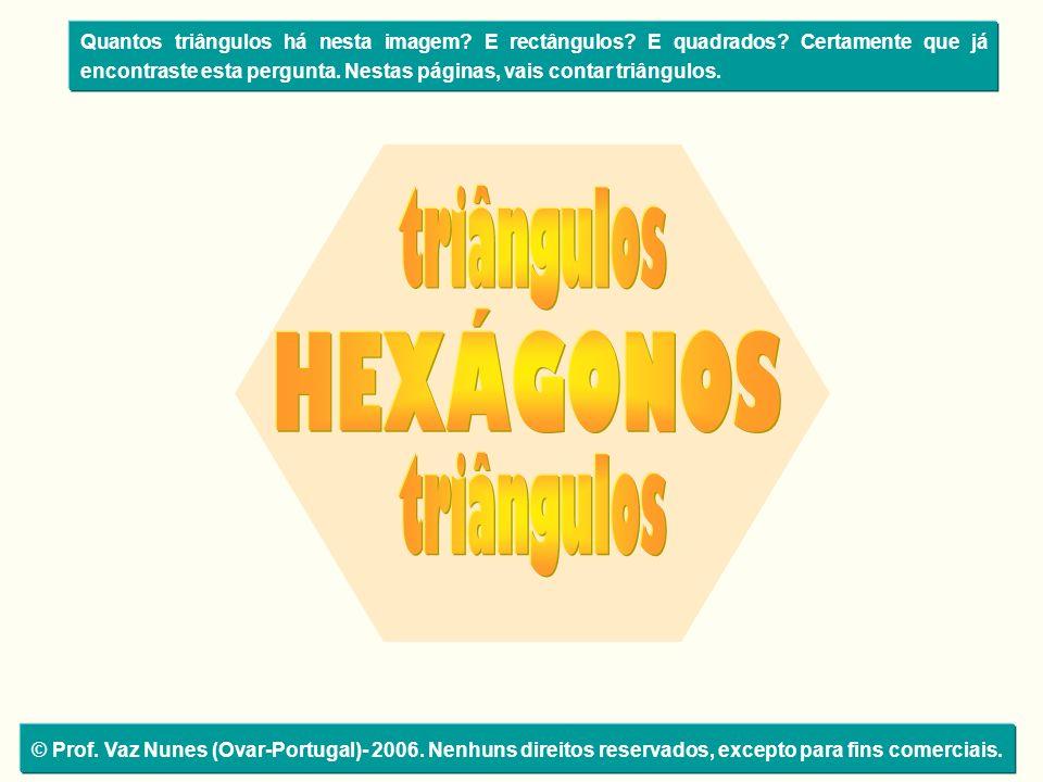 © Prof. Vaz Nunes (Ovar-Portugal)- 2006. Nenhuns direitos reservados, excepto para fins comerciais. Quantos triângulos há nesta imagem? E rectângulos?