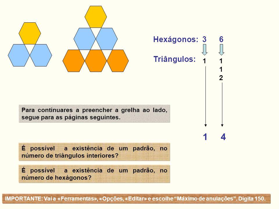1 4 112112 1 Para continuares a preencher a grelha ao lado, segue para as páginas seguintes. Hexágonos: 3 6 Triângulos: É possível a existência de um
