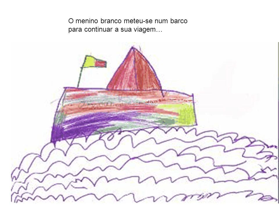 O menino branco meteu-se num barco para continuar a sua viagem…