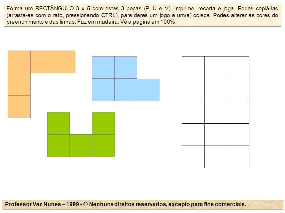 Forma um RECTÂNGULO 3 x 5 com estas 3 peças (P, U e V). Imprime, recorta e joga. Podes copiá-las (arrasta-as com o rato, pressionando CTRL), para dare