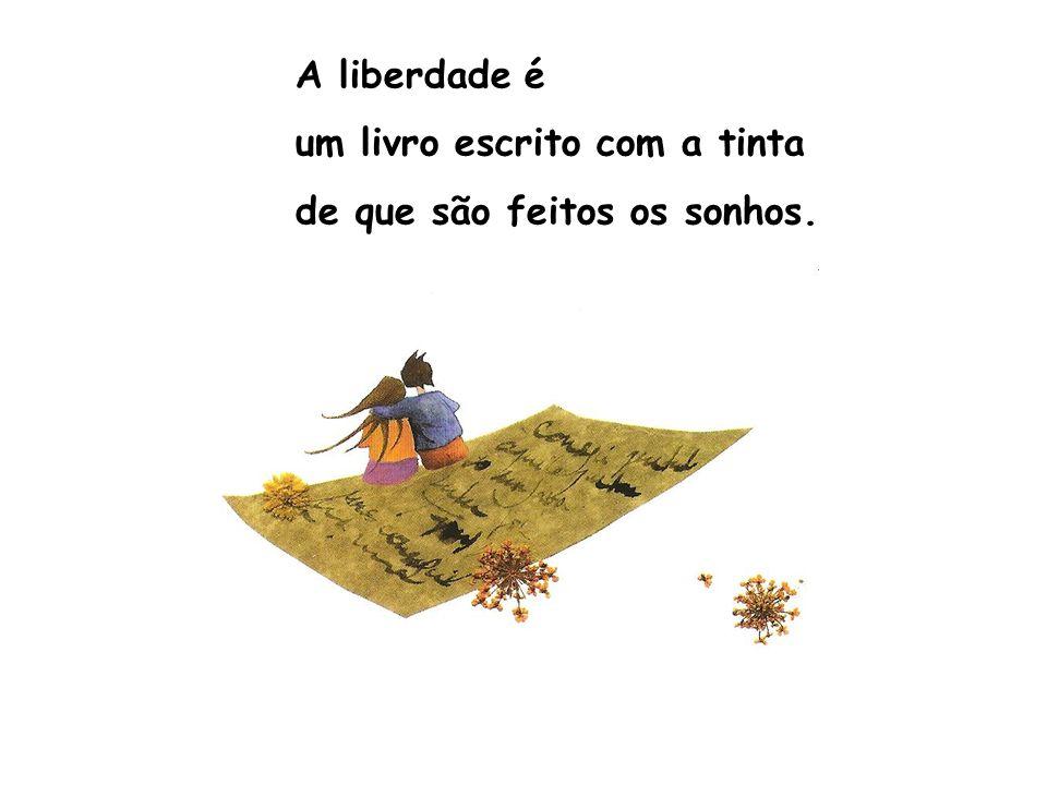 A liberdade é um livro sempre aberto na página ainda por escrever.