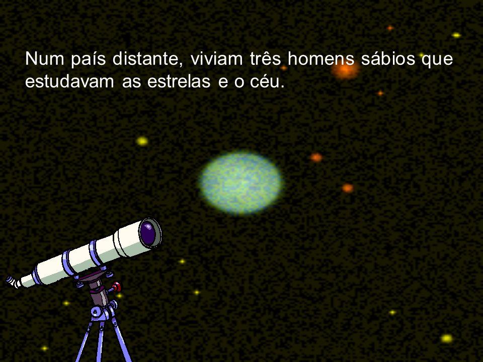 Num país distante, viviam três homens sábios que estudavam as estrelas e o céu.