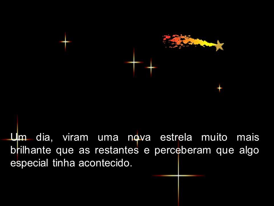 Um dia, viram uma nova estrela muito mais brilhante que as restantes e perceberam que algo especial tinha acontecido.