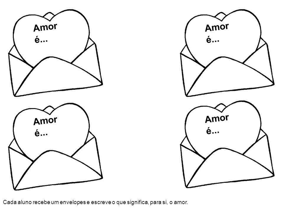 Amor é... Cada aluno recebe um envelopes e escreve o que significa, para si, o amor.