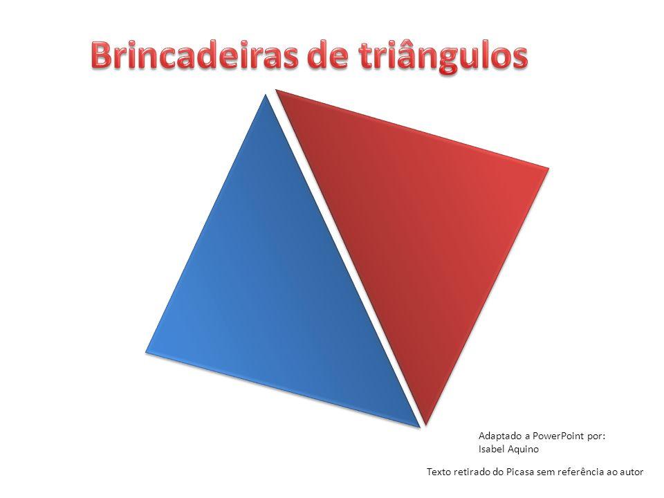 Dois triângulos se encontraram Um dia para brincar Tiveram muitas ideias que agora vão mostrar