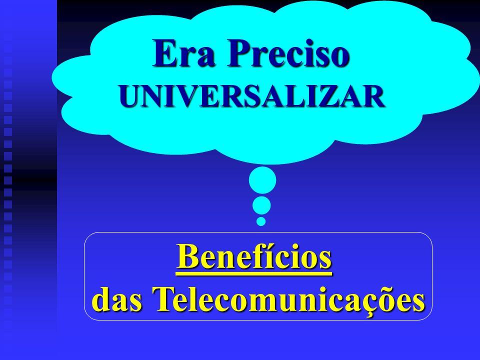 Era Preciso UNIVERSALIZARBenefícios das Telecomunicações
